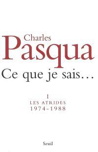 Ce que je sais.... Volume 1, Les Atrides, 1974-1988
