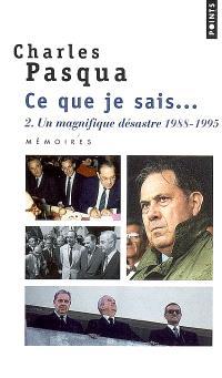 Ce que je sais.... Volume 2, Un magnifique désastre : 1988-1995