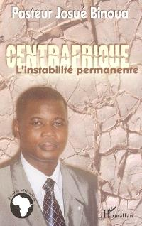 Centrafrique, l'instabilité permanente