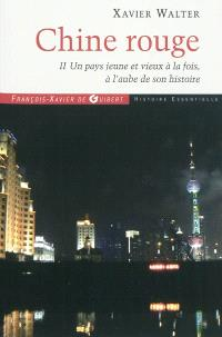Chine rouge. Volume 2, Un pays jeune et vieux à la fois, à l'aube de son histoire : chroniques