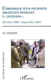 Chronique d'un pacifiste israélien pendant l'Intifada : octobre 2000-septembre 2002