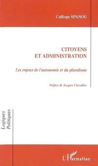 Citoyens et administration : les enjeux de l'autonomie et du pluralisme