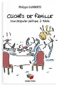 Clichés de famille : oser (re)parler politique à table