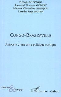 Congo-Brazzaville : autopsie d'une crise politique cyclique