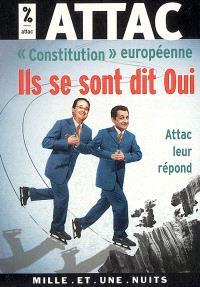 Constitution européenne : ils se sont dit oui, Attac leur répond