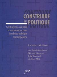 Construire le politique  : contingence, causalité et connaissance dans la science politique contemporaine