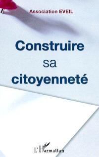 Construire sa citoyenneté : actes du colloque de l'association Eveil le 12 novembre 2003, Maison de la Mutualité, Paris