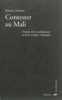 Contester au Mali : formes de la mobilisation et de la critique à Bamako