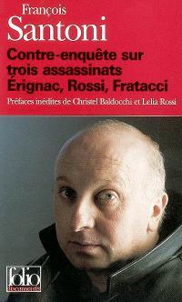 Contre-enquête sur trois assassinats : Erignac, Rossi, Fratacci