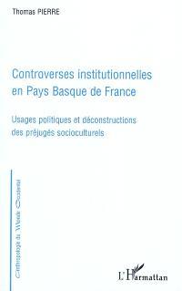 Controverses institutionnelles en Pays basque de France : usages politiques et déconstructions des préjugés socioculturels