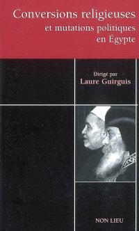 Conversions religieuses et mutations politiques en Egypte : tares et avatars du communautarisme égyptien