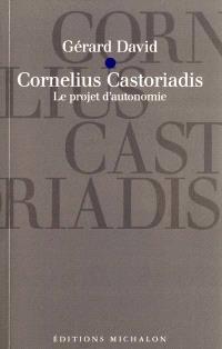 Cornelius Castoriadis : le projet d'autonomie