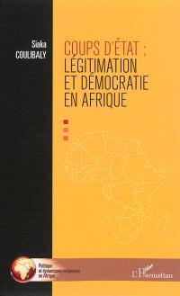 Coups d'Etat : légitimation et démocratie en Afrique