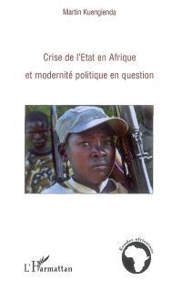 Crise de l'Etat en Afrique et modernité politique en question
