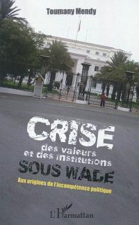 Crise des valeurs et des institutons sous Wade : aux origines de l'incompétence politique