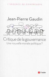 Critique de la gouvernance : une nouvelle morale politique ?