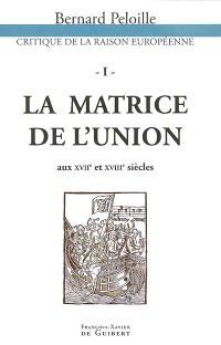 Critique de la raison européenne. Volume 1, La matrice de l'Union europénne : autour du projet pour rendre la paix perpétuelle en Europe, 1713