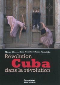 Cuba : révolution dans la révolution : expériences créatrices et libératrices