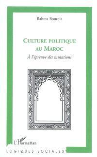 Culture politique au Maroc : à l'épreuve des mutations