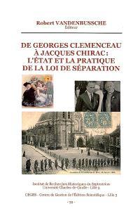 De Georges Clémenceau à Jacques Chirac : l'Etat et la pratique de la loi de séparation : actes du colloque, Archives départementales du Nord, 9 et 10 décembre 2005