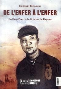 De l'enfer à l'enfer : du Hutu power à la dictature de Kagame