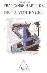 De la violence : séminaire de Françoise Héritier. Volume 1