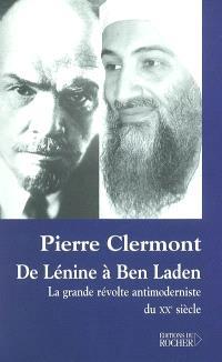 De Lénine à Ben Laden : la grande révolte antimoderniste du XXe siècle