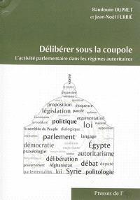 Délibérer sous la coupole : l'activité parlementaire dans les régimes autoritaires