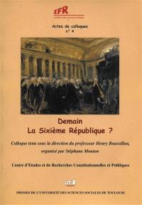 Demain, la sixième République ? : actes du colloque