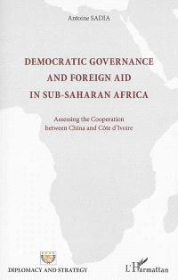 Democratic governance and foreign aid in sub-saharan Africa : assessing the cooperation between China and Côte d'Ivoire