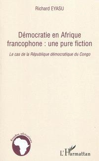 Démocratie en Afrique francophone : une pure fiction : le cas de la République démocratique du Congo