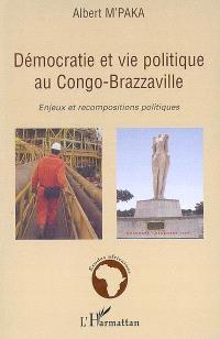 Démocratie et vie politique au Congo-Brazzaville : enjeux et recompositions politiques