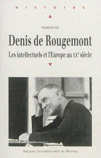 Denis de Rougemont : les intellectuels et l'Europe au XXe siècle