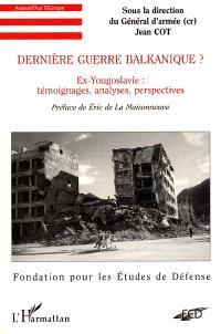 Dernière guerre balkanique ? : ex-Yougoslavie, témoignages, analyses, perspectives