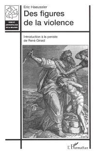 Des figures de la violence : introduction à la pensée de René Girard