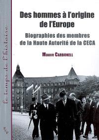 Des hommes à l'origine de l'Europe : biographies des membres de la Haute Autorité de la CECA