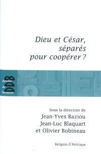 Dieu et César, séparés pour coopérer ?