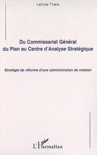 Du Commissariat général du plan au Centre d'analyse stratégique : stratégie de réforme d'une administration de mission