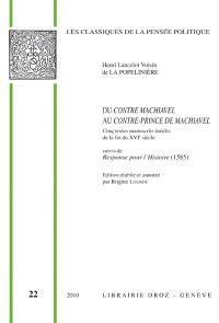 Du Contre-Machiavel au Contre-Prince de Machiavel : cinq textes manuscrits inédits de la fin du XVIe siècle; Suivi de Response pour l'histoire : 1585