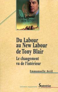 Du Labour au New Labour de Tony Blair : le changement vu de l'intérieur