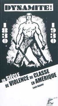 Dynamite ! : un siècle de violence de classe en Amérique (1830-1930)