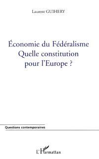 Economie du fédéralisme, quelle Constitution fédérale pour l'Europe ?