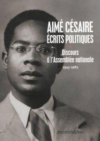 Ecrits politiques. Volume 1, Discours à l'Assemblée nationale : 1945-1983