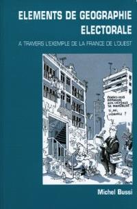 Eléments de géographie électorale : à travers l'exemple de la France de l'Ouest