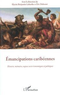 Emancipations caribéennes : histoire, mémoire, enjeux socio-économiques et politiques