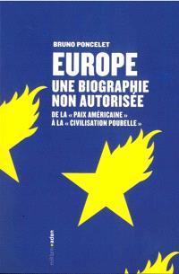 Europe, biographie non autorisée : de la paix américaine à la civilisation-poubelle
