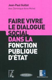 Faire vivre le dialogue social dans la fonction publique d'Etat : édition 2011