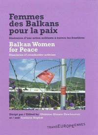 Femmes des Balkans pour la paix : itinéraires d'une action militante à travers les frontières = Balkan women for peace : itineraries of crossborder activism