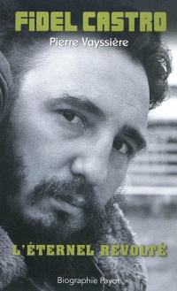 Fidel Castro : l'éternel révolté