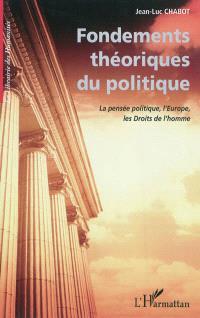 Fondements théoriques du politique : la pensée politique, l'Europe, les droits de l'homme